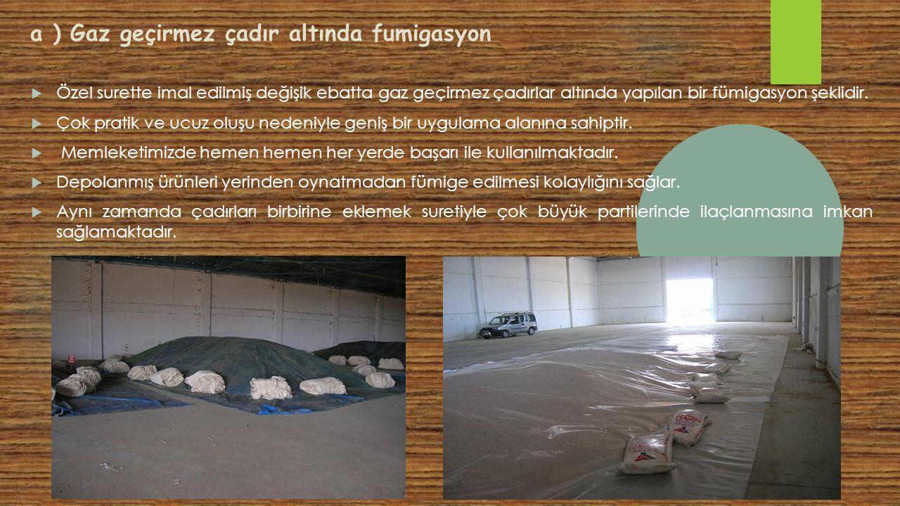 a ) Gaz geçirmez çadır altında fumigasyon  Özel surette imal edilmiş değişik ebatta gaz geçirmez çadırlar altında yapılan bir fümigasyon şeklidir. 