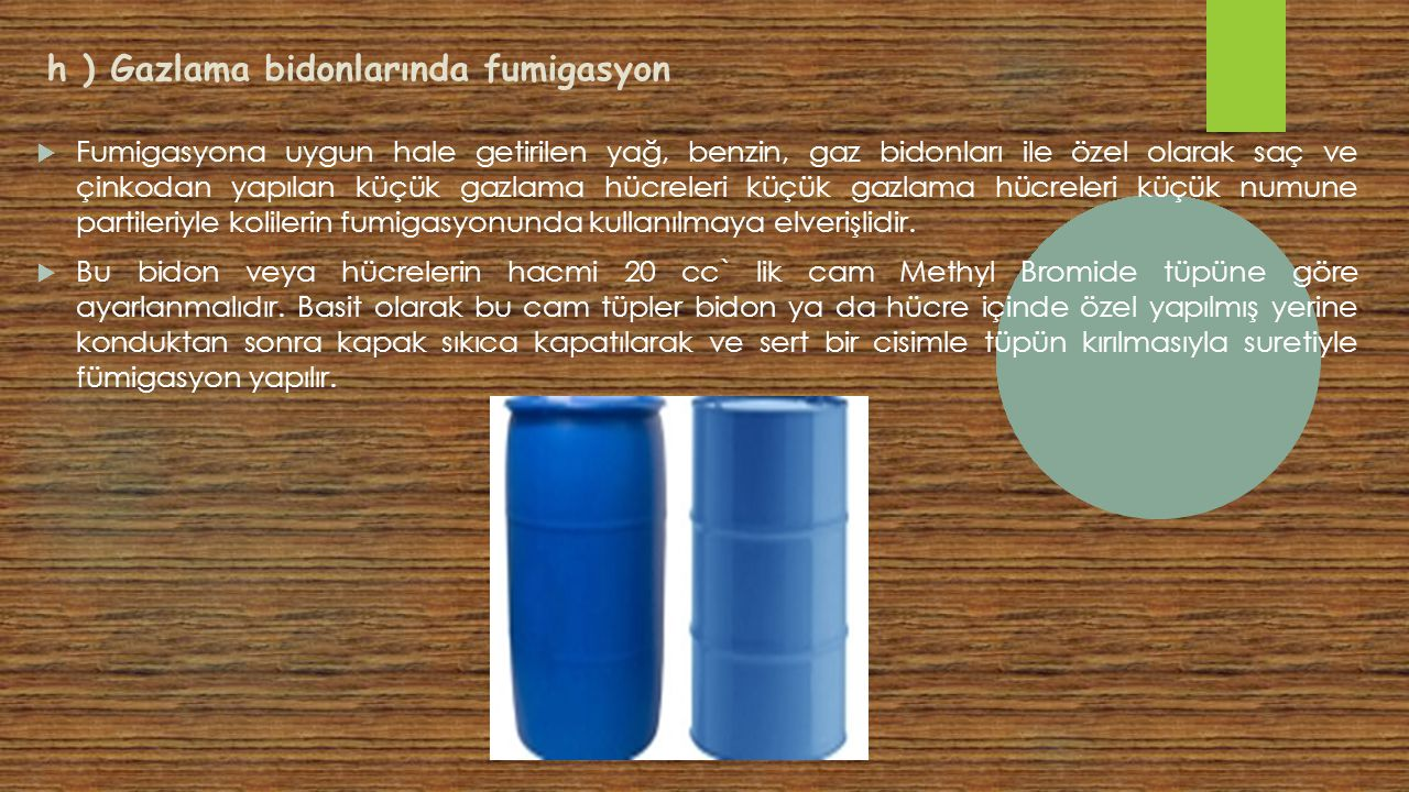 h ) Gazlama bidonlarında fumigasyon  Fumigasyona uygun hale getirilen yağ, benzin, gaz bidonları ile özel olarak saç ve çinkodan yapılan küçük gazlam