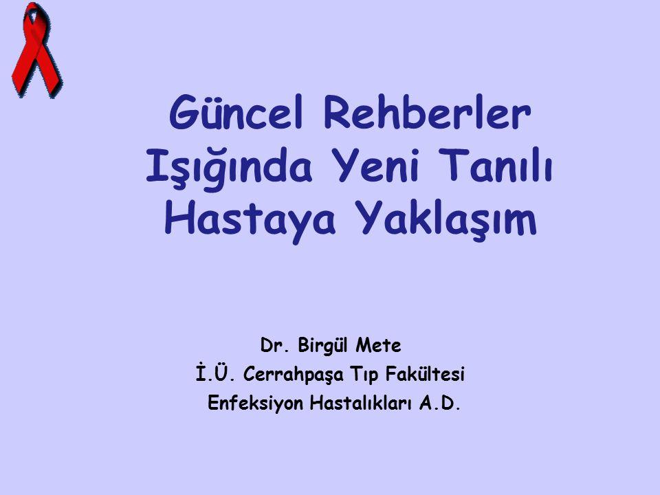 Dr. Birgül Mete İ.Ü. Cerrahpaşa Tıp Fakültesi Enfeksiyon Hastalıkları A.D. Güncel Rehberler Işığında Yeni Tanılı Hastaya Yaklaşım