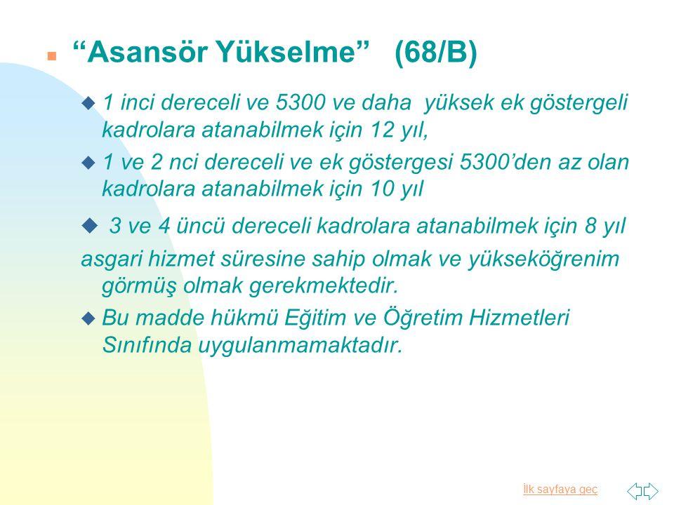"""İlk sayfaya geç n """"Asansör Yükselme"""" (68/B) u 1 inci dereceli ve 5300 ve daha yüksek ek göstergeli kadrolara atanabilmek için 12 yıl, u 1 ve 2 nci der"""
