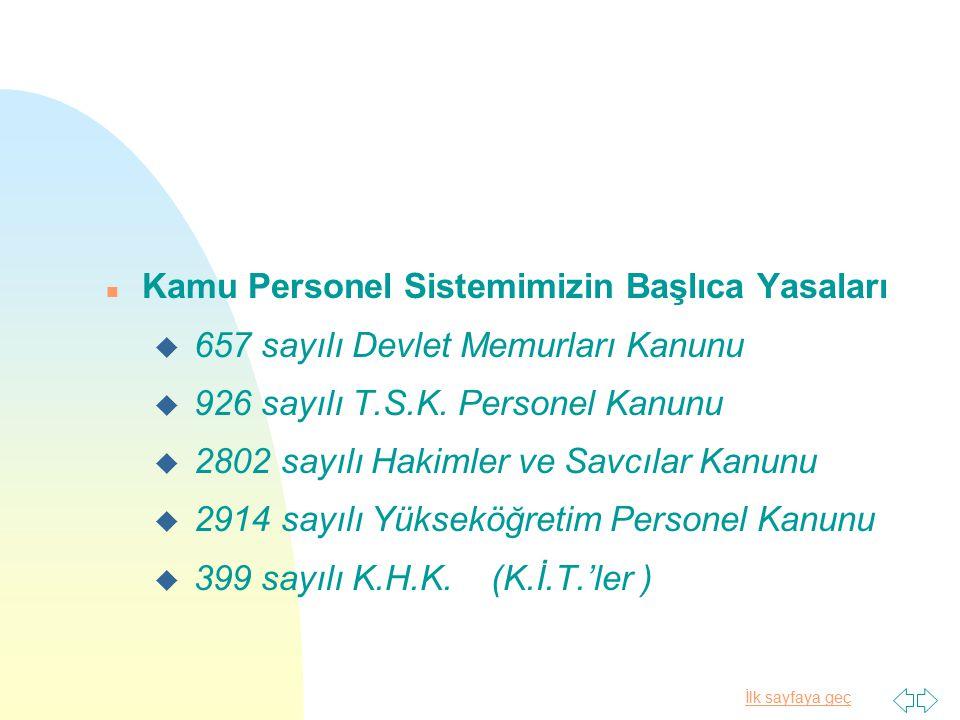 İlk sayfaya geç n Kamu Personel Sistemimizin Başlıca Yasaları u 657 sayılı Devlet Memurları Kanunu u 926 sayılı T.S.K. Personel Kanunu u 2802 sayılı H