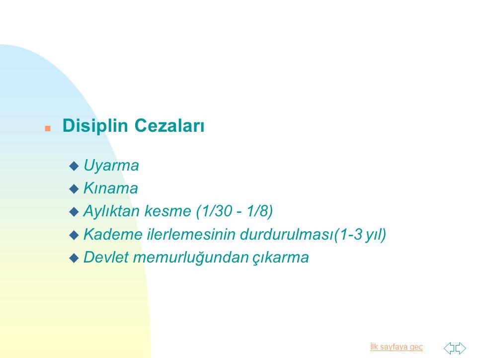 İlk sayfaya geç n Disiplin Cezaları u Uyarma u Kınama u Aylıktan kesme (1/30 - 1/8) u Kademe ilerlemesinin durdurulması(1-3 yıl) u Devlet memurluğunda