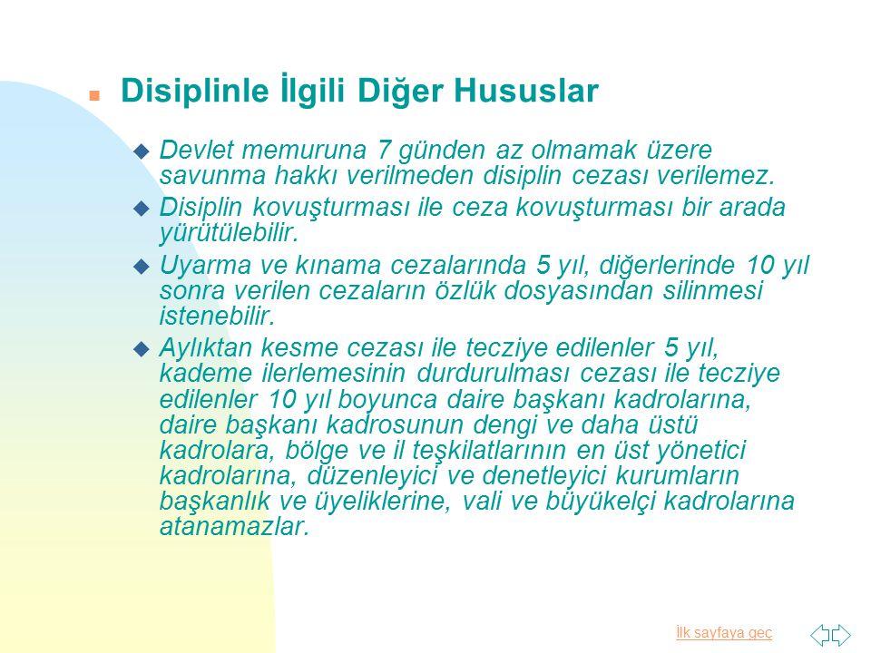 İlk sayfaya geç n Disiplinle İlgili Diğer Hususlar u Devlet memuruna 7 günden az olmamak üzere savunma hakkı verilmeden disiplin cezası verilemez. u D
