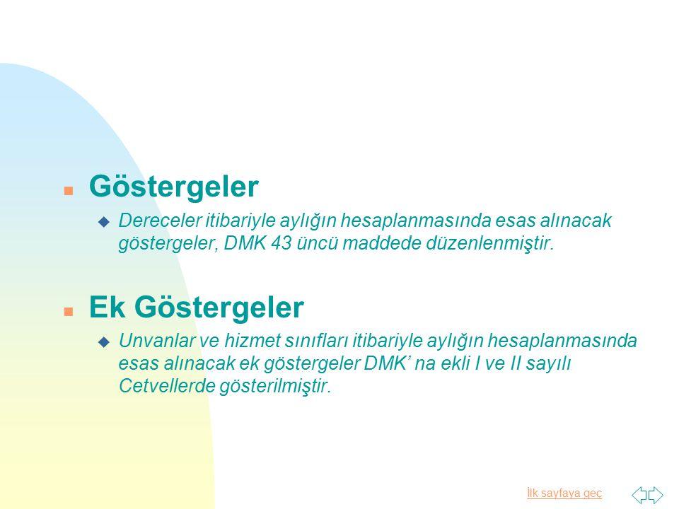 İlk sayfaya geç n Göstergeler u Dereceler itibariyle aylığın hesaplanmasında esas alınacak göstergeler, DMK 43 üncü maddede düzenlenmiştir. n Ek Göste