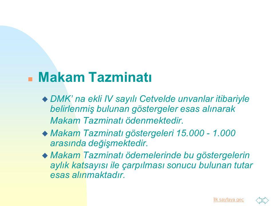 İlk sayfaya geç n Makam Tazminatı u DMK' na ekli IV sayılı Cetvelde unvanlar itibariyle belirlenmiş bulunan göstergeler esas alınarak Makam Tazminatı