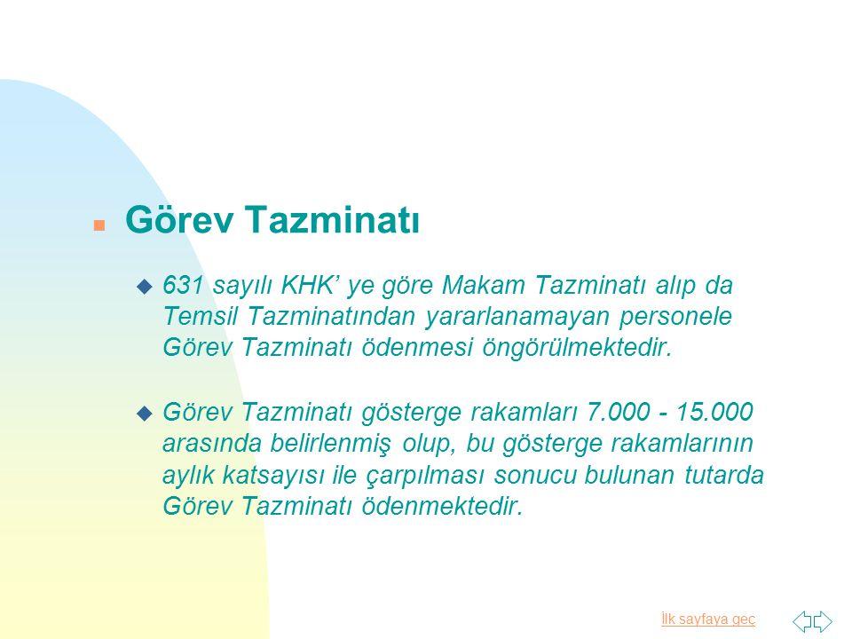 İlk sayfaya geç n Görev Tazminatı u 631 sayılı KHK' ye göre Makam Tazminatı alıp da Temsil Tazminatından yararlanamayan personele Görev Tazminatı öden
