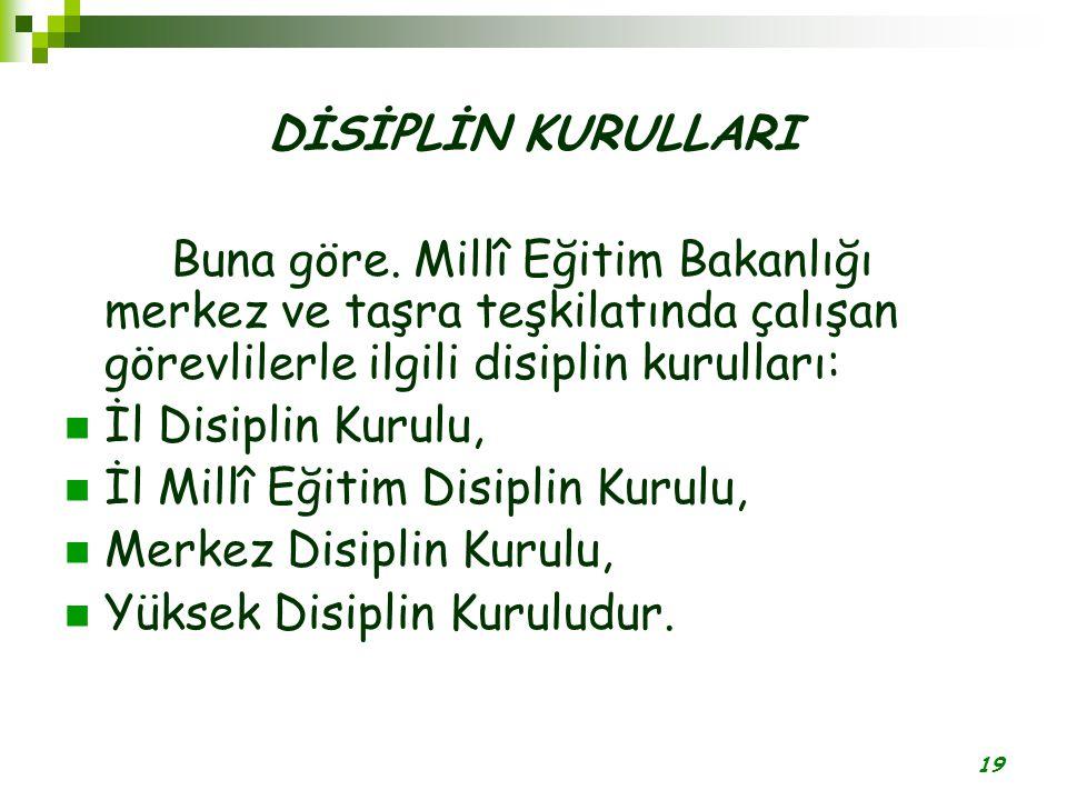 19 DİSİPLİN KURULLARI Buna göre. Millî Eğitim Bakanlığı merkez ve taşra teşkilatında çalışan görevlilerle ilgili disiplin kurulları: İl Disiplin Kurul
