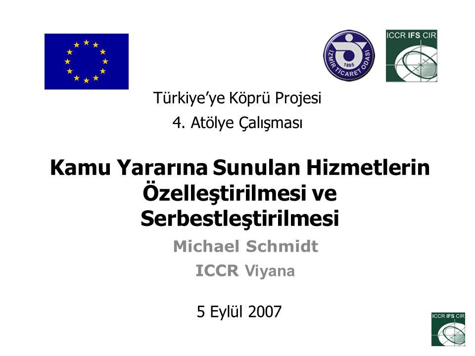 Kamu Yararına Sunulan Hizmetlerin Özelleştirilmesi ve Serbestleştirilmesi Michael Schmidt ICCR Viyana 5 Eylül 2007 Türkiye'ye Köprü Projesi 4.