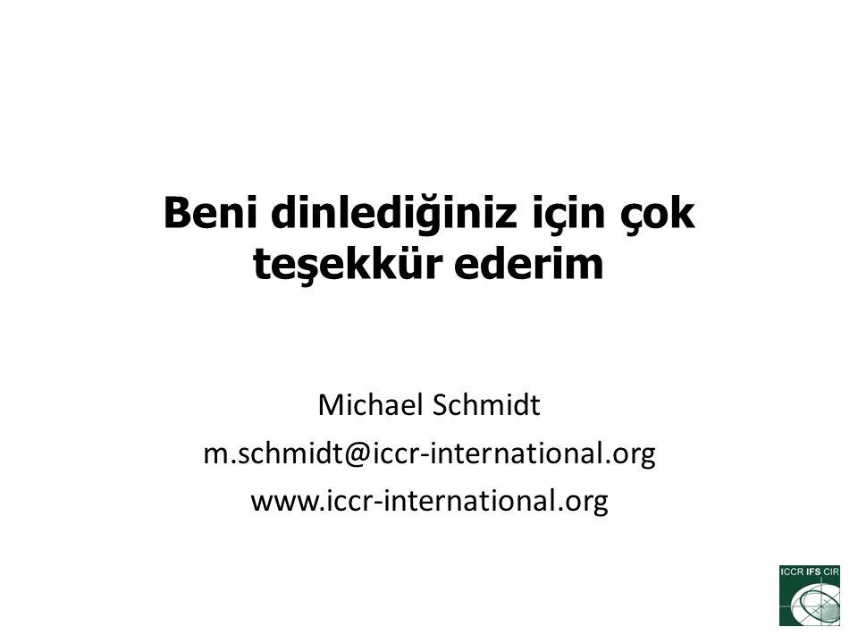 Beni dinlediğiniz için çok teşekkür ederim Michael Schmidt m.schmidt@iccr-international.org www.iccr-international.org