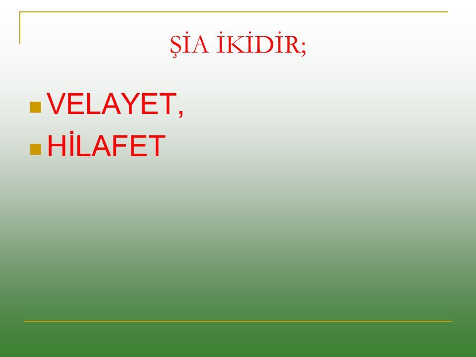 ŞİA İKİDİR; VELAYET, HİLAFET