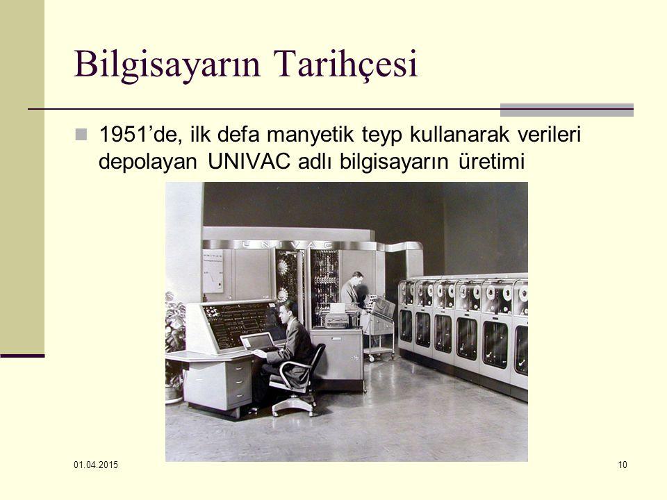 01.04.2015 10 Bilgisayarın Tarihçesi 1951'de, ilk defa manyetik teyp kullanarak verileri depolayan UNIVAC adlı bilgisayarın üretimi