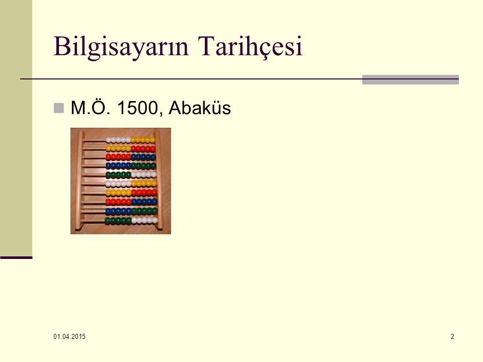01.04.2015 2 Bilgisayarın Tarihçesi M.Ö. 1500, Abaküs