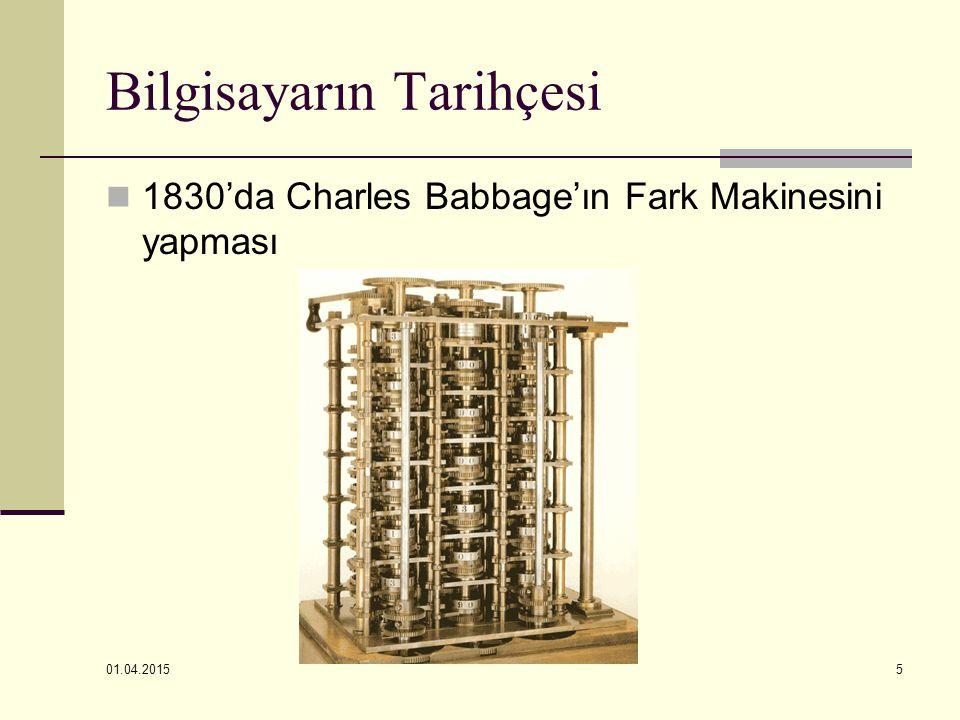 01.04.2015 5 Bilgisayarın Tarihçesi 1830'da Charles Babbage'ın Fark Makinesini yapması