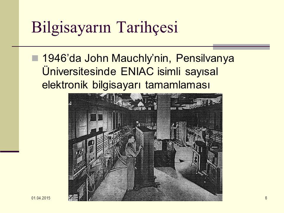 01.04.2015 8 Bilgisayarın Tarihçesi 1946'da John Mauchly'nin, Pensilvanya Üniversitesinde ENIAC isimli sayısal elektronik bilgisayarı tamamlaması