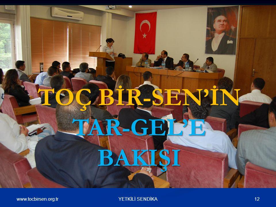 www.tocbirsen.org.tr 12YETKİLİ SENDİKA TOÇ BİR-SEN'İN TAR-GEL'E BAKIŞI