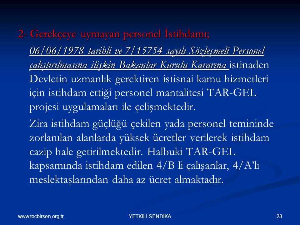 2- Gerekçeye uymayan personel İstihdamı; 06/06/1978 tarihli ve 7/15754 sayılı Sözleşmeli Personel çalıştırılmasına ilişkin Bakanlar Kurulu Kararına 06/06/1978 tarihli ve 7/15754 sayılı Sözleşmeli Personel çalıştırılmasına ilişkin Bakanlar Kurulu Kararına istinaden Devletin uzmanlık gerektiren istisnai kamu hizmetleri için istihdam ettiği personel mantalitesi TAR-GEL projesi uygulamaları ile çelişmektedir.