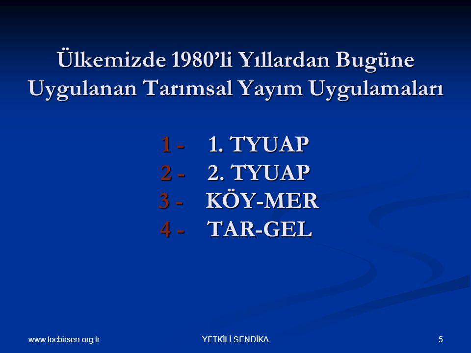 www.tocbirsen.org.tr 5YETKİLİ SENDİKA Ülkemizde 1980'li Yıllardan Bugüne Uygulanan Tarımsal Yayım Uygulamaları 1 - 1.