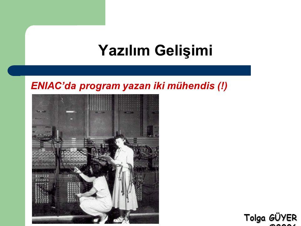 Yazılım Gelişimi ENIAC'da program yazan iki mühendis (!) Tolga GÜYER ©2006
