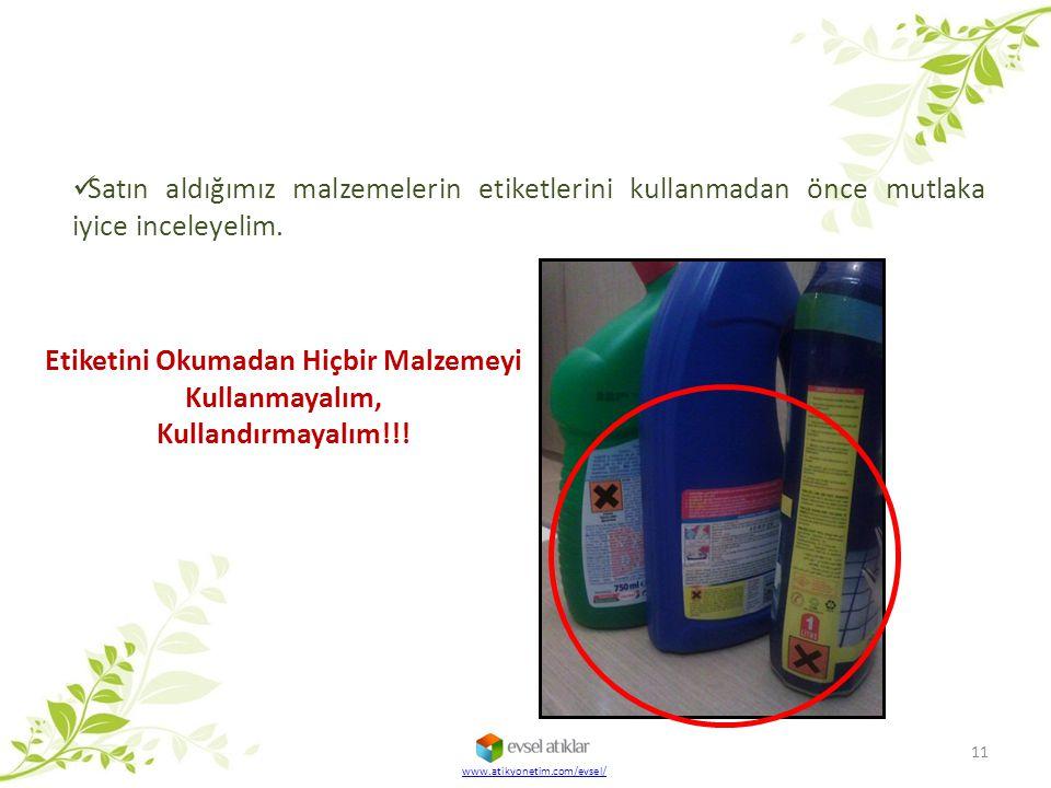 Satın aldığımız malzemelerin etiketlerini kullanmadan önce mutlaka iyice inceleyelim. 11 www.atikyonetim.com/evsel/ Etiketini Okumadan Hiçbir Malzemey