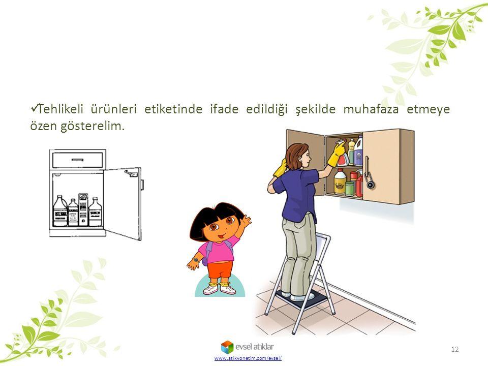 Tehlikeli ürünleri etiketinde ifade edildiği şekilde muhafaza etmeye özen gösterelim. 12 www.atikyonetim.com/evsel/