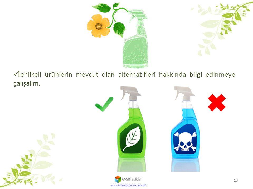 13 Tehlikeli ürünlerin mevcut olan alternatifleri hakkında bilgi edinmeye çalışalım. www.atikyonetim.com/evsel/