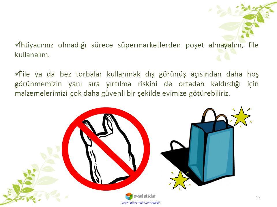 17 İhtiyacımız olmadığı sürece süpermarketlerden poşet almayalım, file kullanalım. File ya da bez torbalar kullanmak dış görünüş açısından daha hoş gö