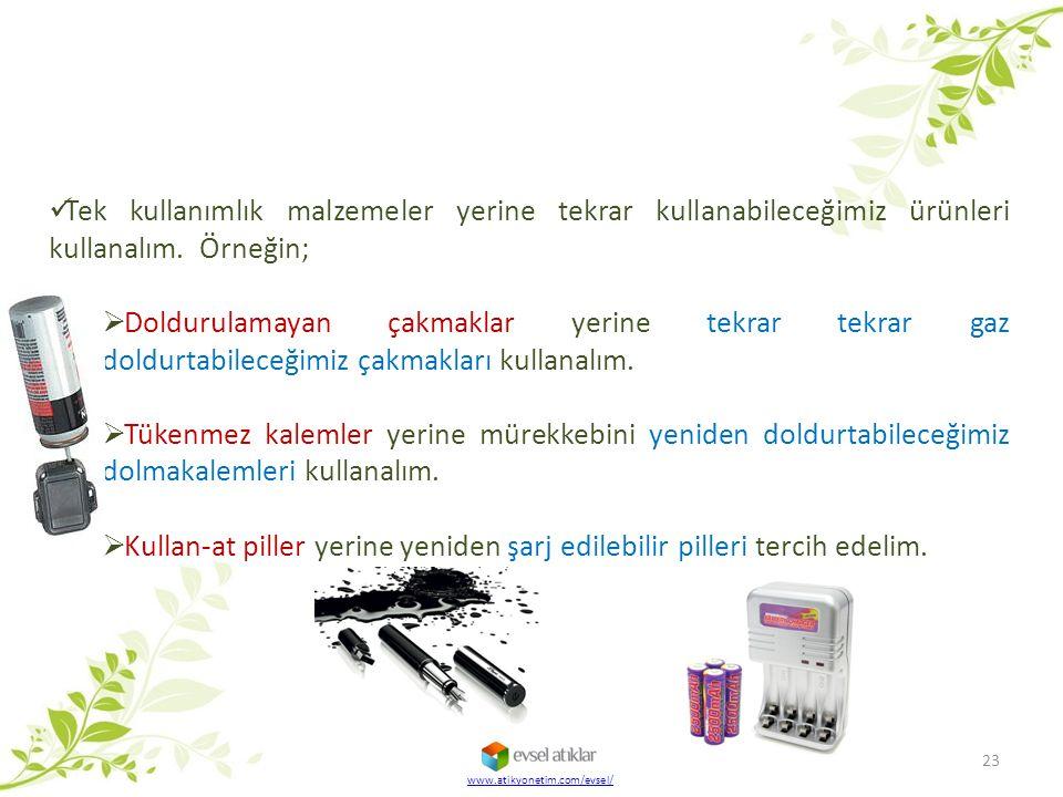 23 www.atikyonetim.com/evsel/ Tek kullanımlık malzemeler yerine tekrar kullanabileceğimiz ürünleri kullanalım. Örneğin;  Doldurulamayan çakmaklar yer