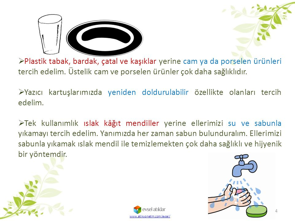24 www.atikyonetim.com/evsel/  Plastik tabak, bardak, çatal ve kaşıklar yerine cam ya da porselen ürünleri tercih edelim. Üstelik cam ve porselen ürü