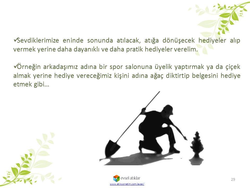 29 www.atikyonetim.com/evsel/ Sevdiklerimize eninde sonunda atılacak, atığa dönüşecek hediyeler alıp vermek yerine daha dayanıklı ve daha pratik hediy