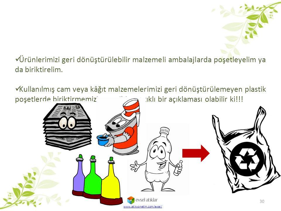 30 www.atikyonetim.com/evsel/ Ürünlerimizi geri dönüştürülebilir malzemeli ambalajlarda poşetleyelim ya da biriktirelim. Kullanılmış cam veya kâğıt ma