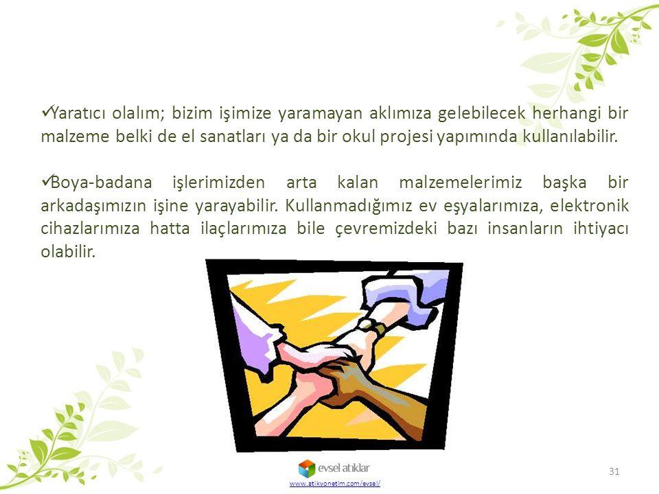 31 www.atikyonetim.com/evsel/ Yaratıcı olalım; bizim işimize yaramayan aklımıza gelebilecek herhangi bir malzeme belki de el sanatları ya da bir okul