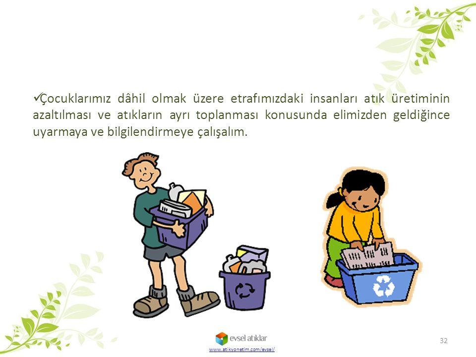 Çocuklarımız dâhil olmak üzere etrafımızdaki insanları atık üretiminin azaltılması ve atıkların ayrı toplanması konusunda elimizden geldiğince uyarmay