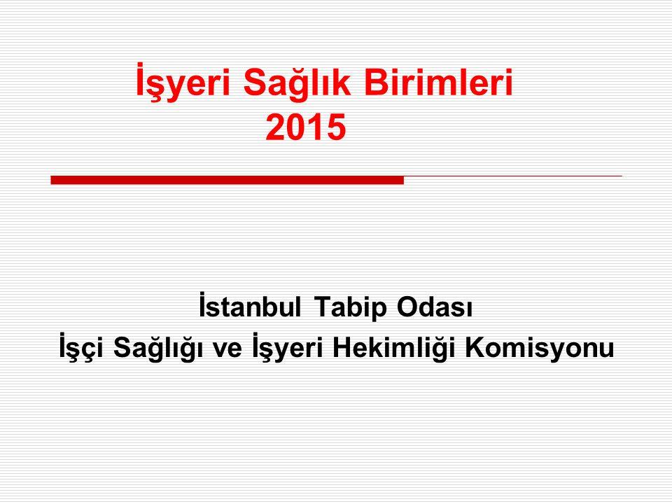 İşyeri Sağlık Birimleri 2015 İstanbul Tabip Odası İşçi Sağlığı ve İşyeri Hekimliği Komisyonu