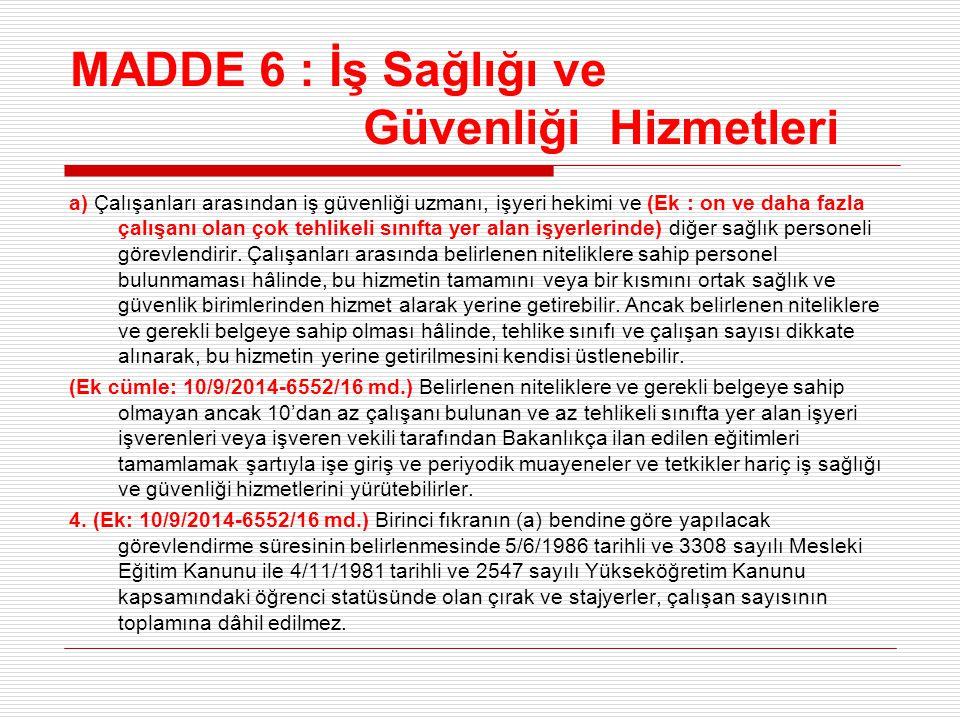 MADDE 6 : İş Sağlığı ve Güvenliği Hizmetleri a) Çalışanları arasından iş güvenliği uzmanı, işyeri hekimi ve (Ek : on ve daha fazla çalışanı olan çok t