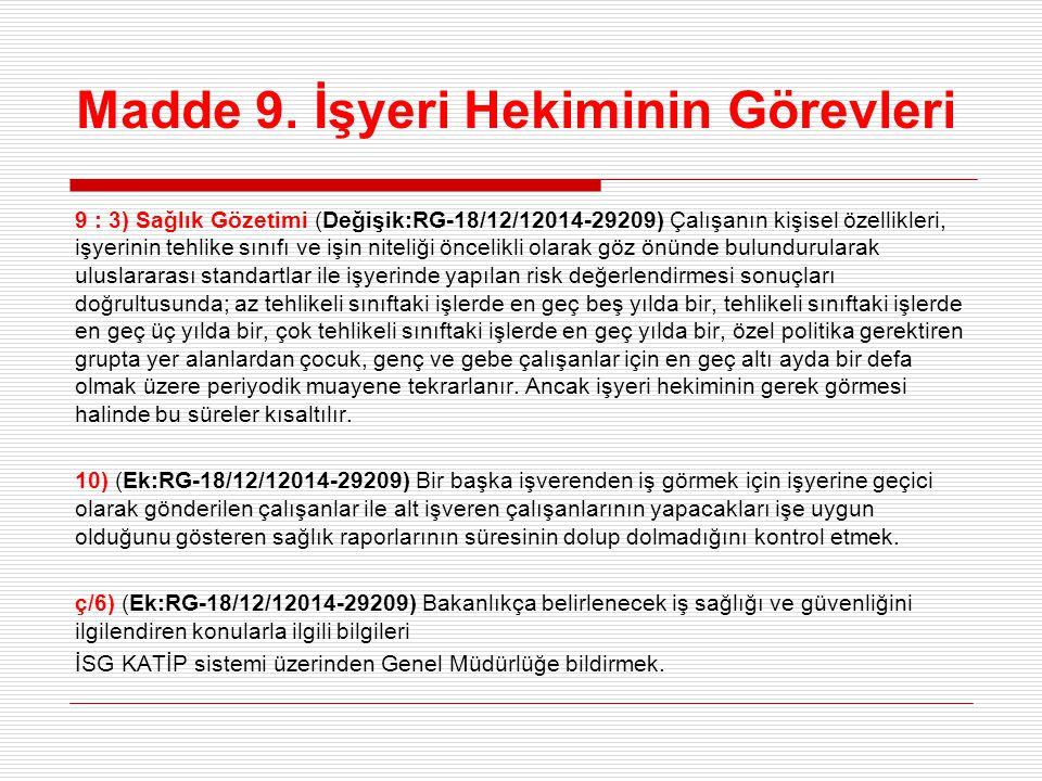 Madde 9. İşyeri Hekiminin Görevleri 9 : 3) Sağlık Gözetimi (Değişik:RG-18/12/12014-29209) Çalışanın kişisel özellikleri, işyerinin tehlike sınıfı ve i