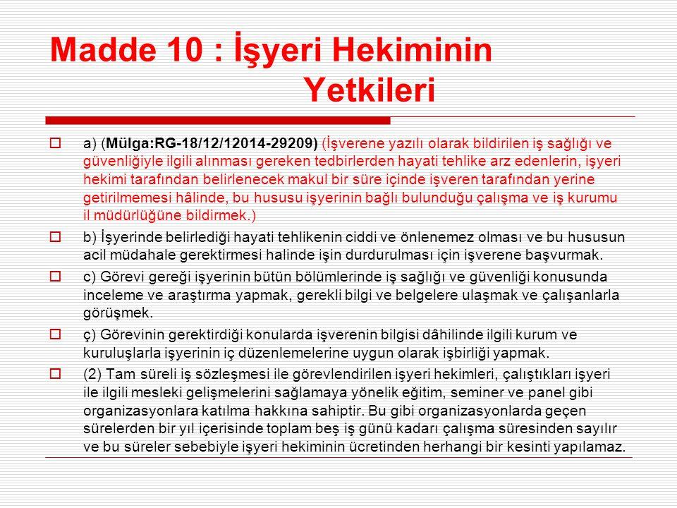 Madde 10 : İşyeri Hekiminin Yetkileri  a) (Mülga:RG-18/12/12014-29209) (İşverene yazılı olarak bildirilen iş sağlığı ve güvenliğiyle ilgili alınması