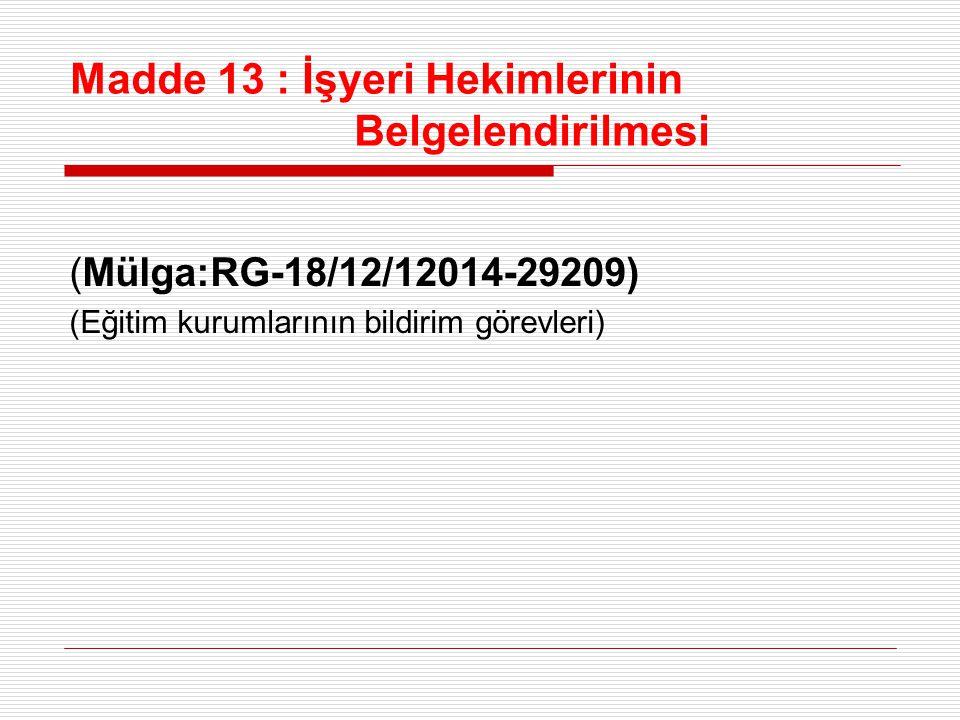 Madde 13 : İşyeri Hekimlerinin Belgelendirilmesi (Mülga:RG-18/12/12014-29209) (Eğitim kurumlarının bildirim görevleri)