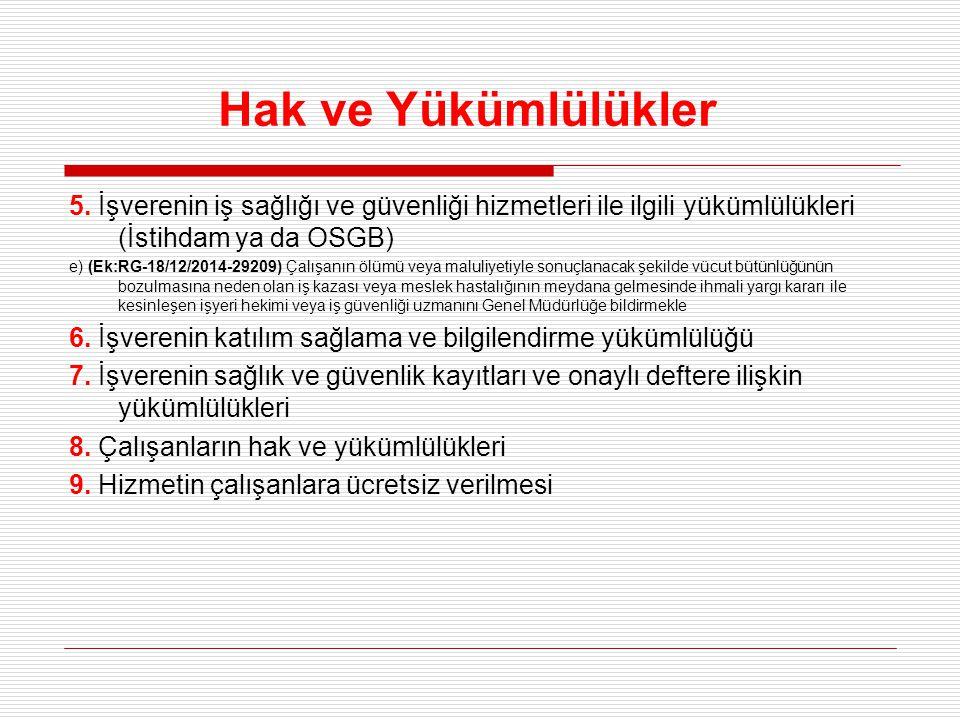 Hak ve Yükümlülükler 5. İşverenin iş sağlığı ve güvenliği hizmetleri ile ilgili yükümlülükleri (İstihdam ya da OSGB) e) (Ek:RG-18/12/2014-29209) Çalış