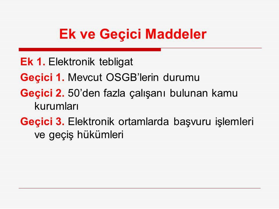 Ek ve Geçici Maddeler Ek 1. Elektronik tebligat Geçici 1. Mevcut OSGB'lerin durumu Geçici 2. 50'den fazla çalışanı bulunan kamu kurumları Geçici 3. El