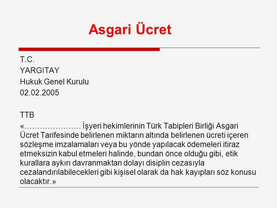 Asgari Ücret T.C. YARGITAY Hukuk Genel Kurulu 02.02.2005 TTB «…………………. İşyeri hekimlerinin Türk Tabipleri Birliği Asgari Ücret Tarifesinde belirlenen