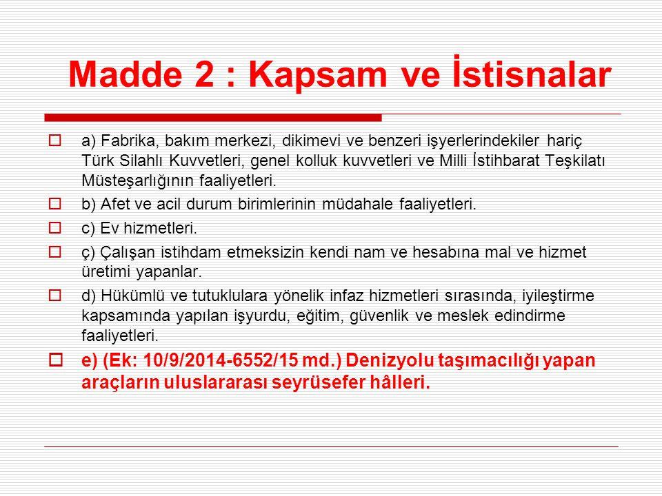 Madde 2 : Kapsam ve İstisnalar  a) Fabrika, bakım merkezi, dikimevi ve benzeri işyerlerindekiler hariç Türk Silahlı Kuvvetleri, genel kolluk kuvvetle