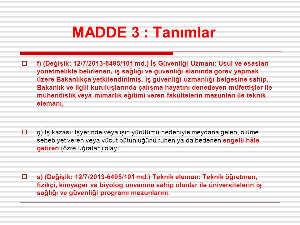 MADDE 3 : Tanımlar  f) (Değişik: 12/7/2013-6495/101 md.) İş Güvenliği Uzmanı: Usul ve esasları yönetmelikle belirlenen, iş sağlığı ve güvenliği alanı