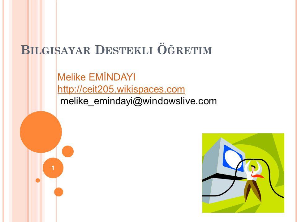 B ILGISAYAR D ESTEKLI Ö ĞRETIM Melike EMİNDAYI http://ceit205.wikispaces.com melike_emindayi@windowslive.com 1