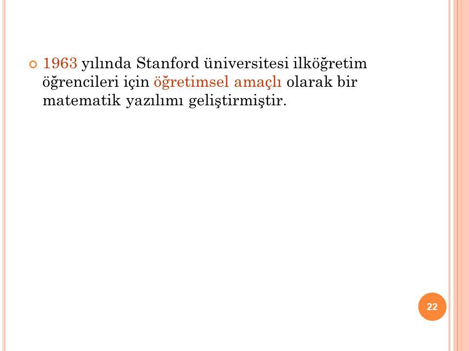 1963 yılında Stanford üniversitesi ilköğretim öğrencileri için öğretimsel amaçlı olarak bir matematik yazılımı geliştirmiştir. 22