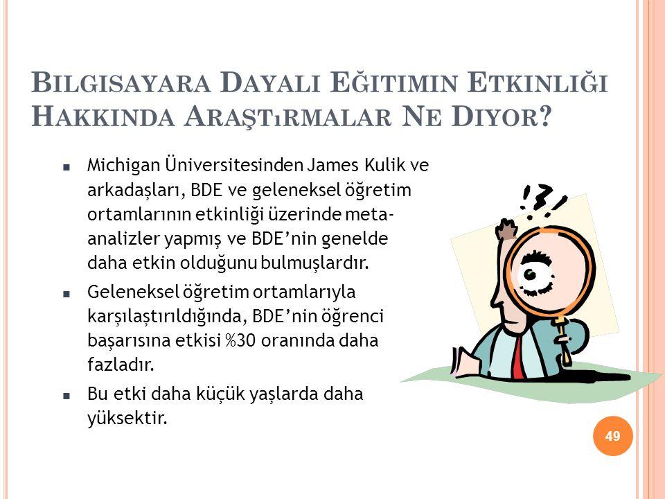 Michigan Üniversitesinden James Kulik ve arkadaşları, BDE ve geleneksel öğretim ortamlarının etkinliği üzerinde meta- analizler yapmış ve BDE'nin gene