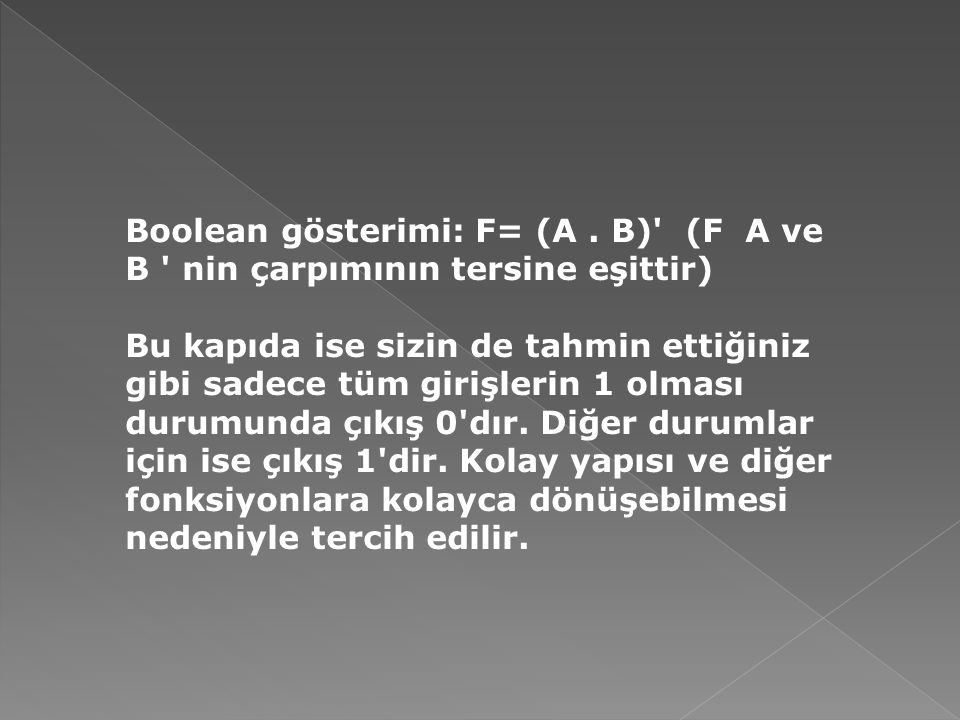 Boolean gösterimi: F= (A. B)' (F A ve B ' nin çarpımının tersine eşittir) Bu kapıda ise sizin de tahmin ettiğiniz gibi sadece tüm girişlerin 1 olması