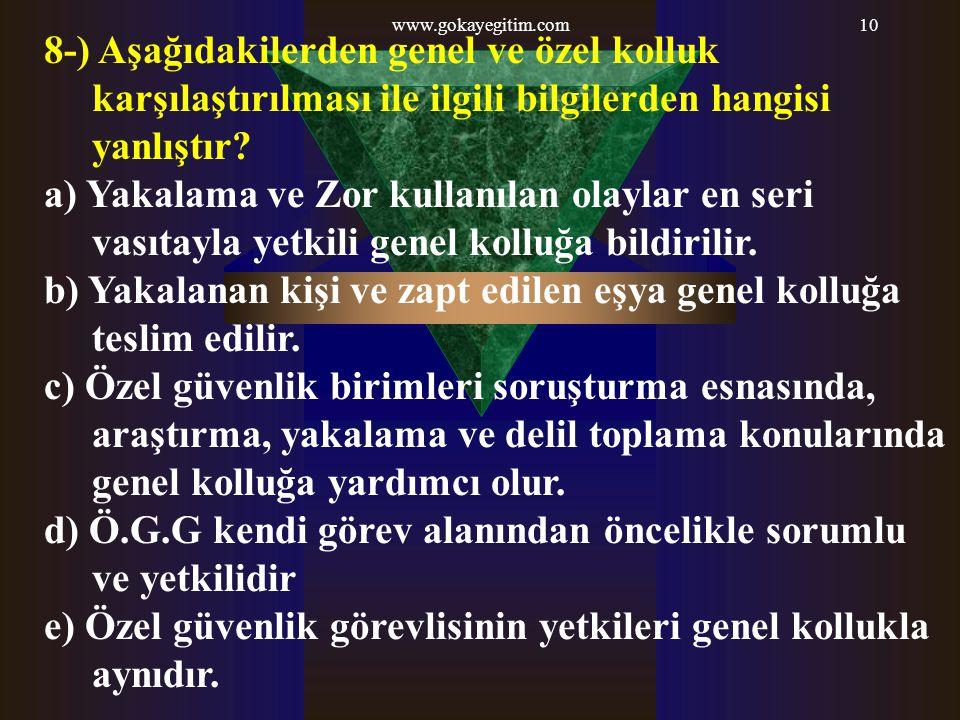 www.gokayegitim.com10 8-) Aşağıdakilerden genel ve özel kolluk karşılaştırılması ile ilgili bilgilerden hangisi yanlıştır? a) Yakalama ve Zor kullanıl
