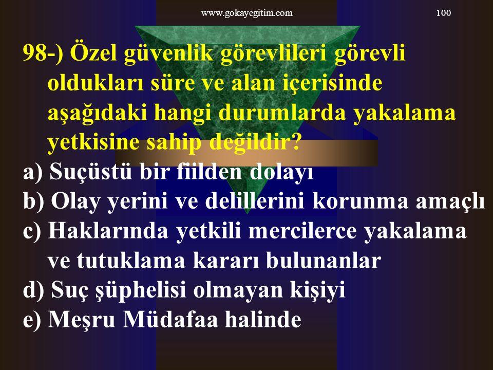 www.gokayegitim.com100 98-) Özel güvenlik görevlileri görevli oldukları süre ve alan içerisinde aşağıdaki hangi durumlarda yakalama yetkisine sahip de
