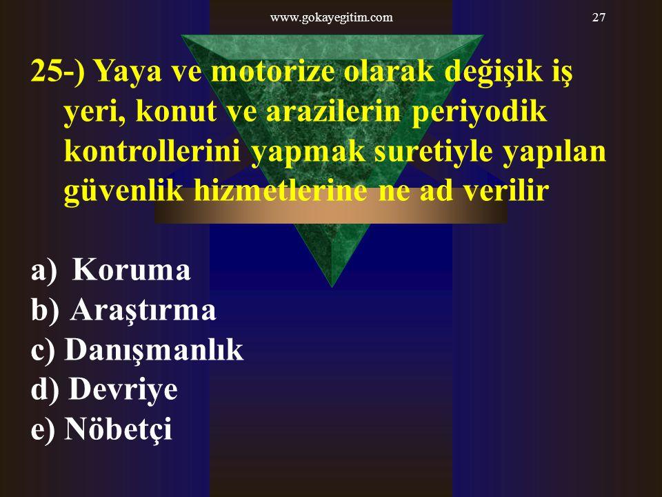 www.gokayegitim.com27 25-) Yaya ve motorize olarak değişik iş yeri, konut ve arazilerin periyodik kontrollerini yapmak suretiyle yapılan güvenlik hizm