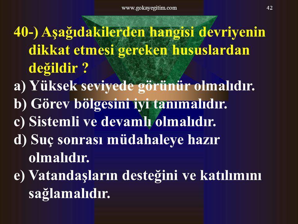 www.gokayegitim.com42 40-) Aşağıdakilerden hangisi devriyenin dikkat etmesi gereken hususlardan değildir ? a) Yüksek seviyede görünür olmalıdır. b) Gö